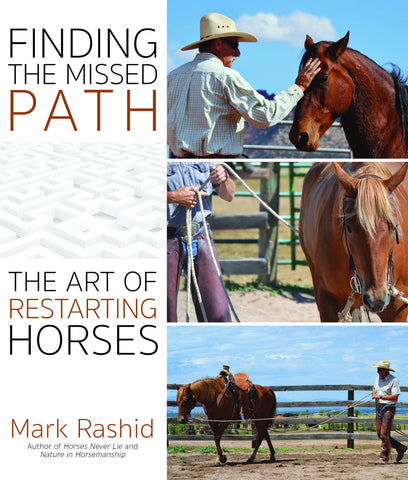 Finding the Missed Path: The Art of Restarting Horses by Mark Rashid
