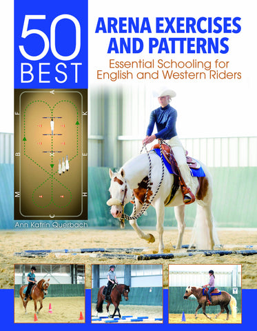 50 Best Arena Exercises and Patterns: Essential Schooling for English and Western Riders by Ann Katrin Querbach