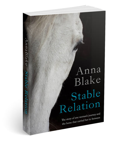 Stable Relation –A Memoir of One Woman's Spirited Journey Home, By Way of the Barn