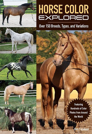 Horse Color Explored: Over 150 Breeds, Types, and Variations by Vera Kurskaya