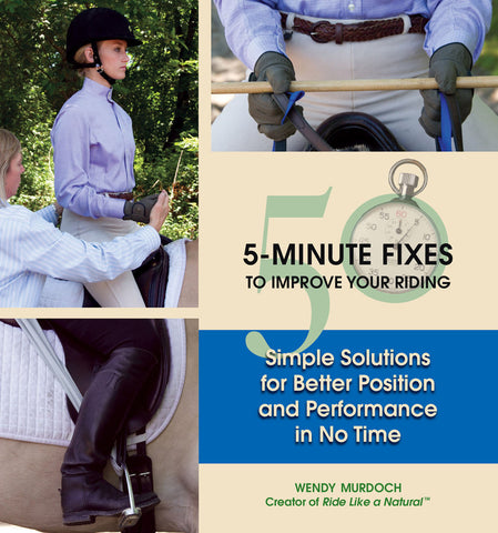 50 5-Minute Fixes to Improve Your Riding: Simple Solutions for Better Position and Performance in No Time by Wendy Murdoch