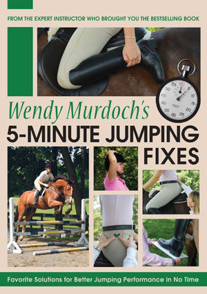 5-Minute Jump Fixes – DVD: Favorite Solutions for Better Jumping Performance in No Time by Wendy Murdoch