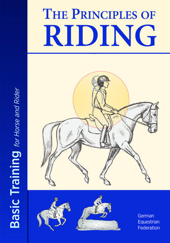 The Principles of Riding: REVISED, Basic Training for Horse and Rider From the German National Equestrian Federation