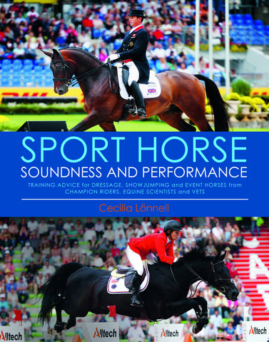 Sport Horse Soundness and Performance: Training Advice for Dressage, Showjumping and Event Horses from Champion Riders, Equine Scientists and Vets by Cecelia Lonnell