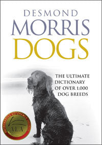 Dogs: The Ultimate Dictionary of Over 1,000 Dog Breeds by Desmond Morris