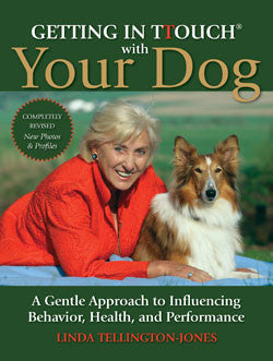 Getting in TTouch with Your Dog New Edition: A Gentle Approach to Influencing Behavior, Health, and Performance by Linda Tellington-Jones