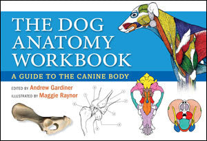 Dog Anatomy Workbook: A Learning Guide for Students, Breeders and Canine Enthusiasts by Andrew Gardiner