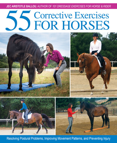 55 Corrective Exercises for Horses: Resolving Postural Problems, Improving Movement Patterns, and Preventing Injury by Jec Aristotle Ballou