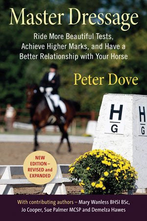 Master Dressage, New Edition: Ride More Beautiful Tests, Achieve Higher Marks and Have a Better Relationship with Your Horse by Peter Dove