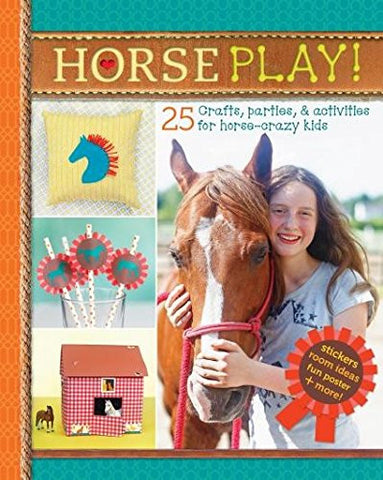 Horse Play! 25 Craft, parties & activities for horse-crazy kids by Deanna F. Cook & Katie Craig