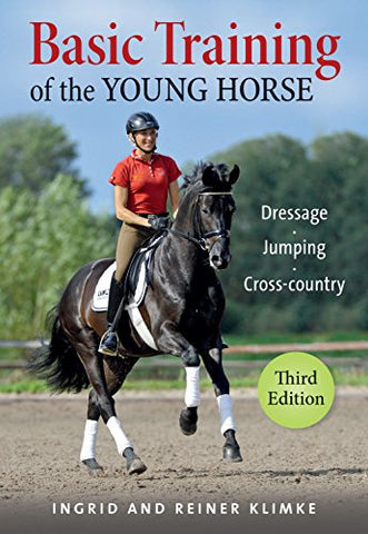 Basic Training of the Young Horse 3rd Edition: Dressage, Jumping, Cross-country By Ingrid Klimke and Reiner Klimke