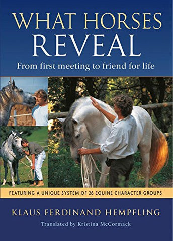 What Horses Reveal: From First Meeting to Friend for Life by Klaus Fredinand Hempfling