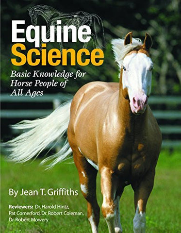 Equine Science: Basic Knowledge for Horse People of All Ages by Jean T. Griffiths
