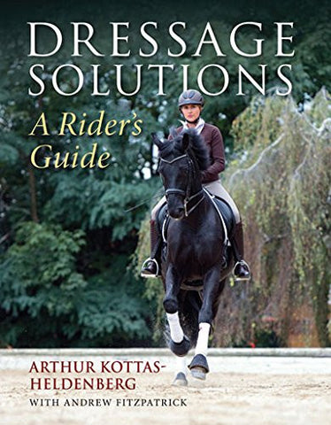Dressage Solutions: A Rider's Guide by Arthur Kottas
