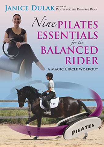 Nine Pilates Essentials for the Balanced Rider: A Magic Circle Workout by Janice Dulak