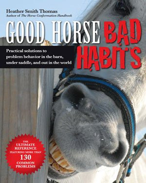 Good Horse, Bad Habits: Practical Solutions to Problem Behavior in the Barn, under Saddle, and out in the World by Heather Smith Thomas