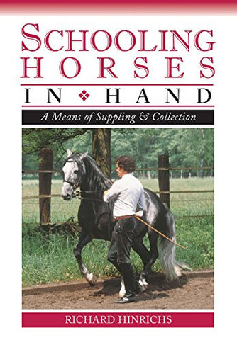 Schooling Horses in Hand: A Means of Suppling and Collection (DVD) by Richard Hinrichs