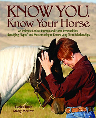 "Know You, Know Your Horse: An Intimate Look at Human and Horse Personalities, Identifying ""Types"" and Matchmaking to Ensure Long-Term Relationships"