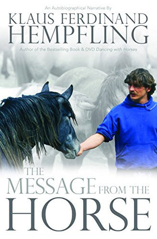 The Message from the Horse: An Autobiographical Narrative by Klaus Hempfling