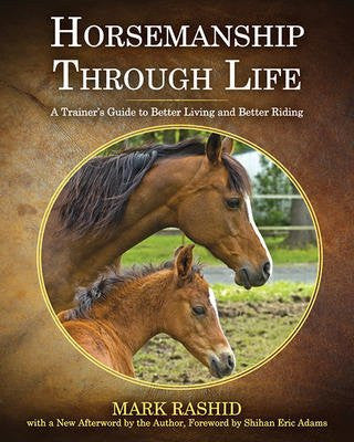 Horsemanship Through Life: A Trainer's Guide to Better Living and Better Riding by Mark Rashid