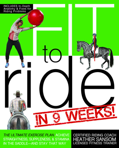 Fit to Ride in 9 Weeks!: Achieve Straightness, Suppleness, and Stamina In the Saddle by Heather Sansom