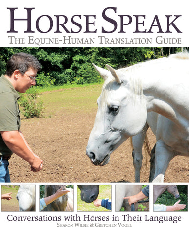 Horse Speak: The Equine-Human Translation Guide, Conversations with Horses in Their Language By Sharon Wilsie & Gretchen Vogel