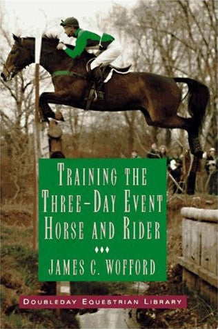 Training the Three-Day Event Horse and Rider by James C. Wofford
