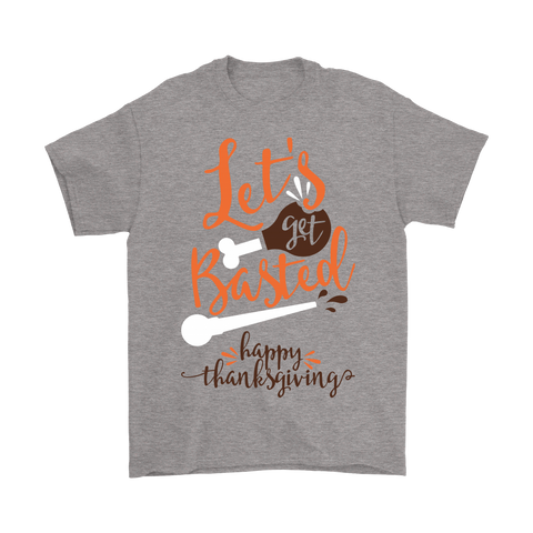 Let's Get Basted! Happy Thanksgiving - Men's Shirt