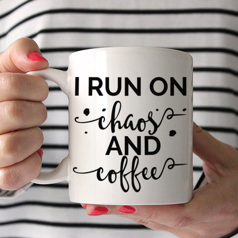 I Run On Chaos And Coffee 11oz White Coffee Mug