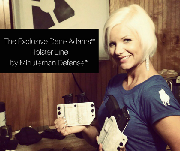 Announcing the Exclusive Dene Adams® Holster Line by Minuteman Defense™