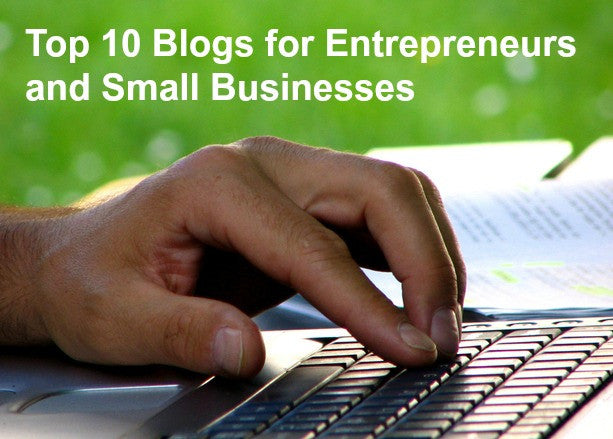 Top 10 Blogs for Entrepreneurs and Small Businesses