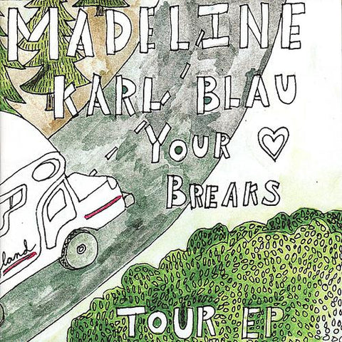 "MADELINE / KARL BLAU / YOUR HEART BREAKS ""Tour EP"" seven inch record"