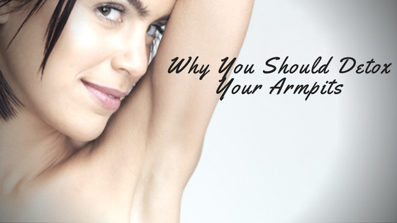 Detox Your Armpits and Proudly Raise Your Arms with Healthy Pits
