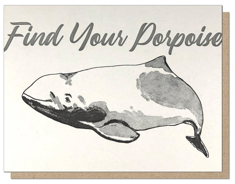 Find Your Porpoise - Letterpress Greeting Card Funny Encouraging Animal Puns