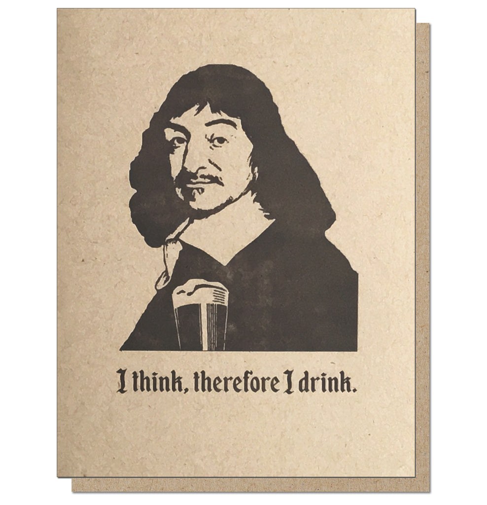 I Think, therefore I drink. Letterpress Philosophy Greeting Card.