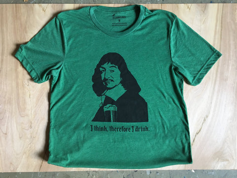 I think, therefore I drink. Descartes Philosophy Screen Printed Tee.