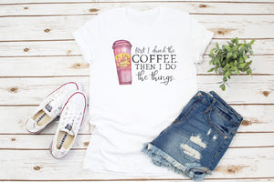 Copy of First I Drink Coffee Gilmore Girls Shirt