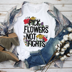 Pick Flowers Not Fights Shirt