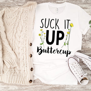 Suck It Up Buttercup Shirt