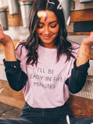 I'll Be Ready in Five Minutes Short Sleeve Tee