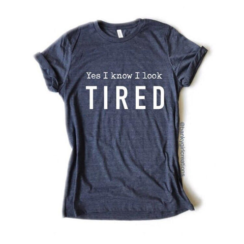 """Yes I Know I Look Tired"" Tee"