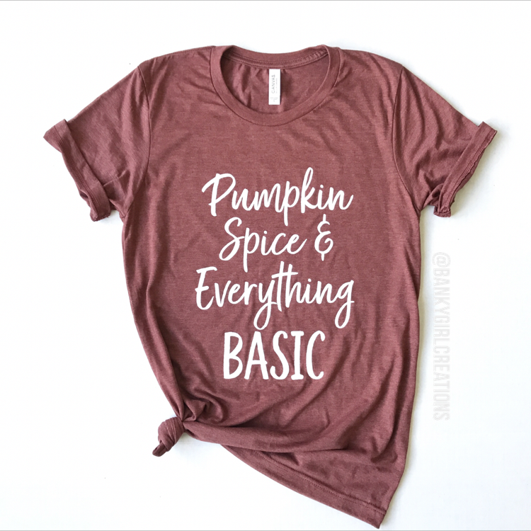 "Banky Girl Creations - ""Pumpkin Spice & Everything Basic"" Tee"