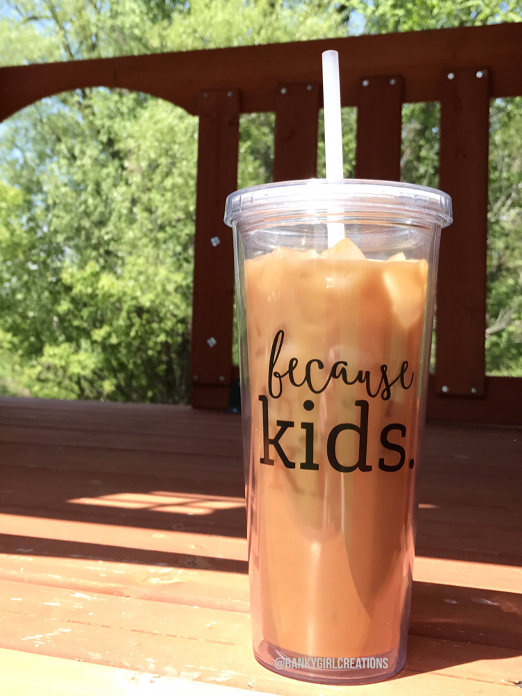 """Because Kids"" Straw Tumbler"
