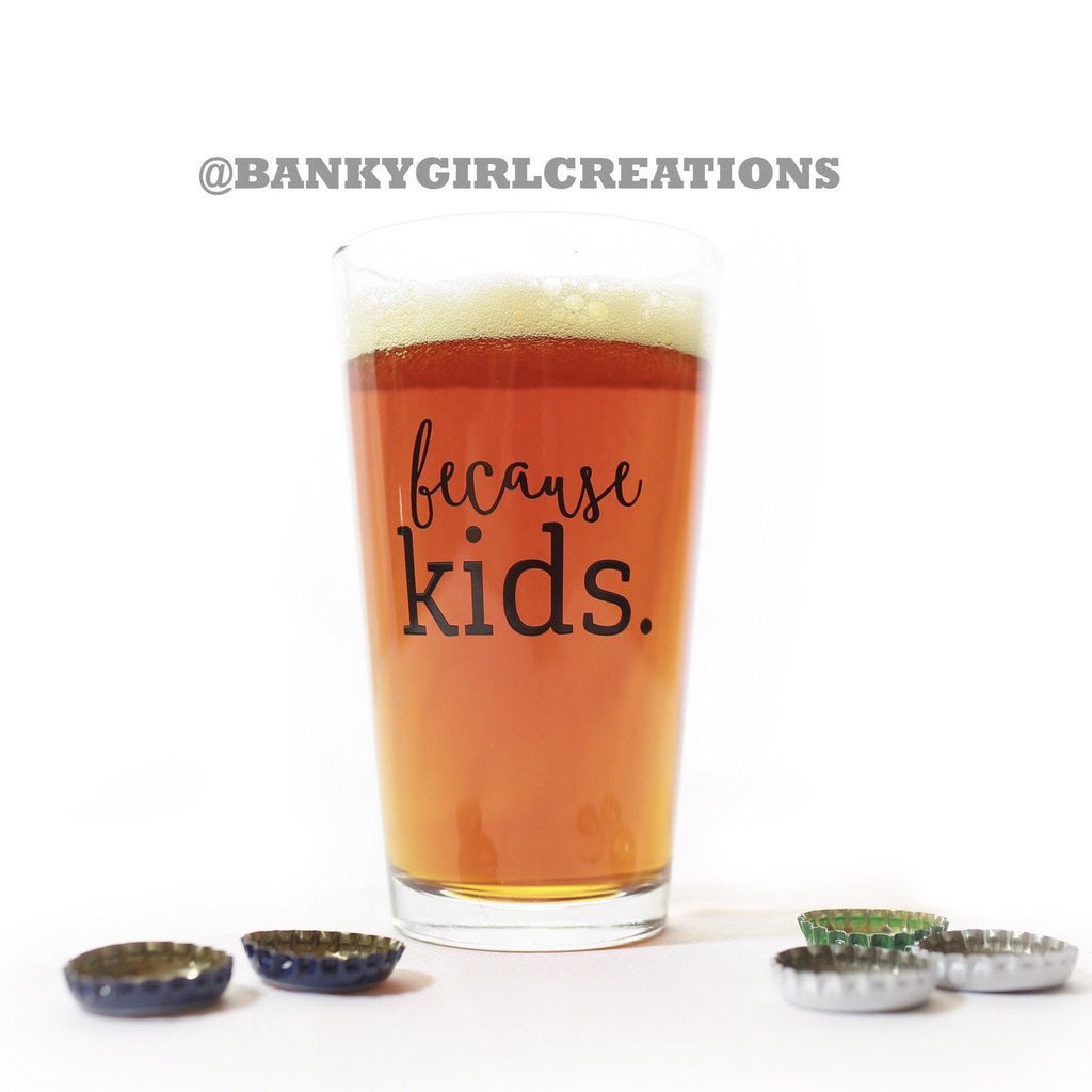 "Banky Girl Creations - ""Because Kids"" Pint Glass"