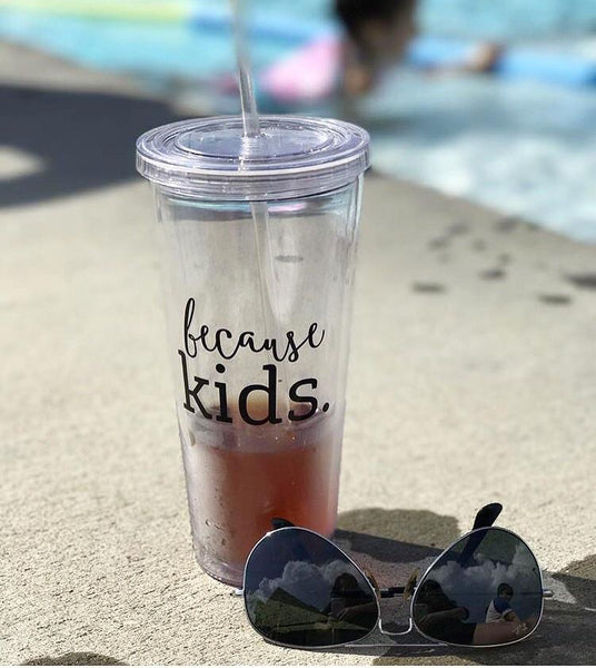 "Banky Girl Creations - ""Because Kids"" Straw Tumbler"