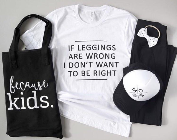 "Banky Girl Creations - ""If Leggings Are Wrong"" Tee"