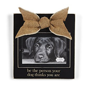 "Be The Person Your Dog Thinks You Are"" Frame"