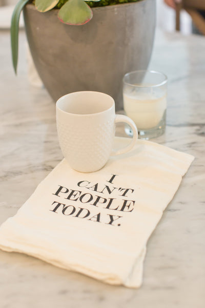 """I Can't People Today"" Dish Towel"