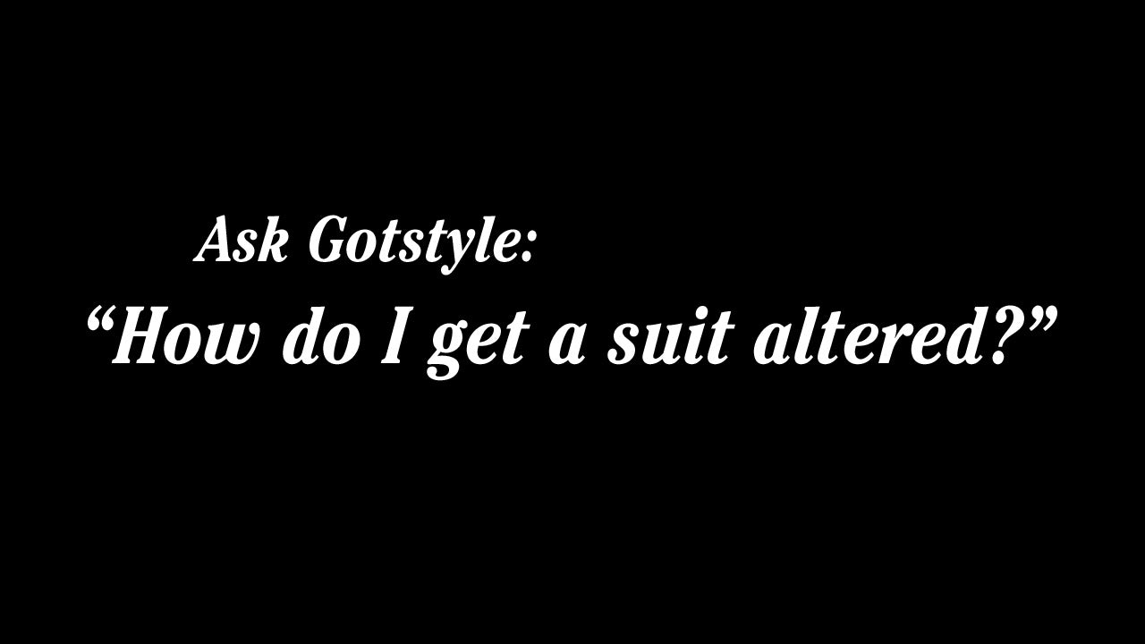 #AskGotstyle How To Get A Suit Altered [VIDEO]
