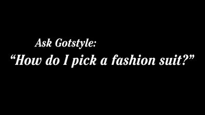"#AskGotstyle How To Pick A ""Fashion"" Suit [VIDEO]"